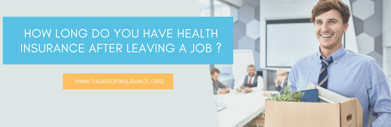 How Long Do You Have Health Insurance After Leaving A Job